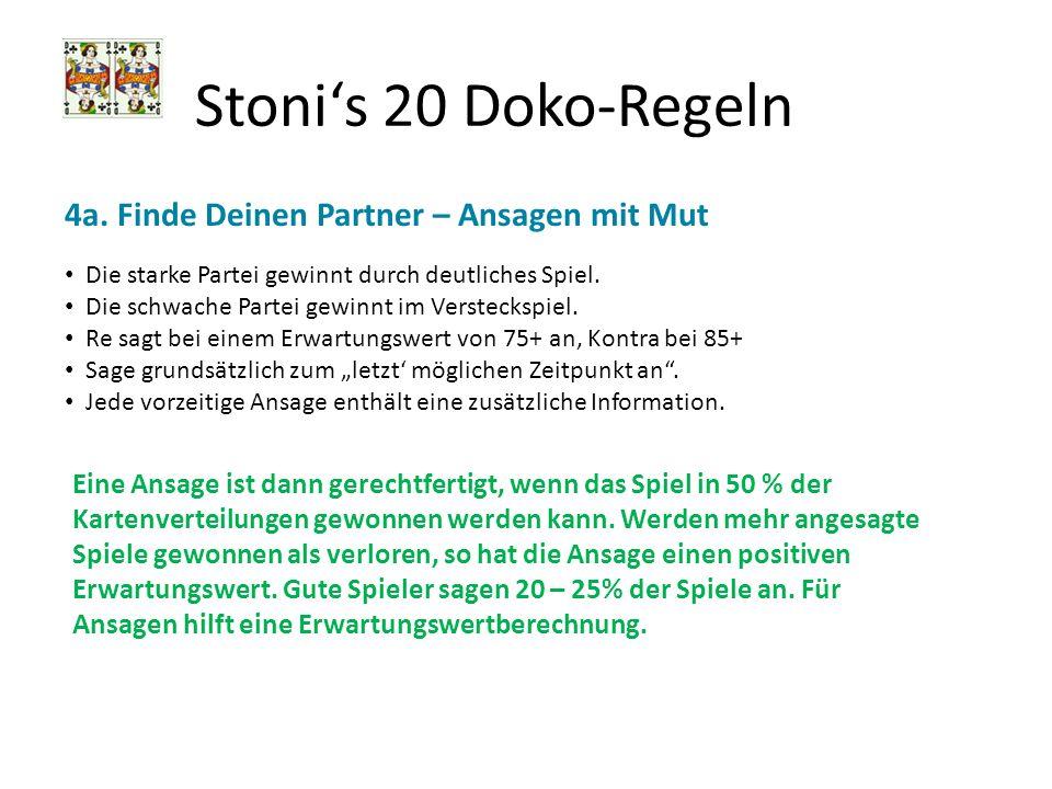 Stonis 20 Doko-Regeln 4a. Finde Deinen Partner – Ansagen mit Mut Die starke Partei gewinnt durch deutliches Spiel. Die schwache Partei gewinnt im Vers