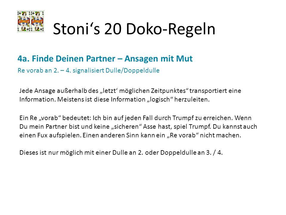 Stonis 20 Doko-Regeln 4a. Finde Deinen Partner – Ansagen mit Mut Re vorab an 2. – 4. signalisiert Dulle/Doppeldulle Jede Ansage außerhalb des letzt mö
