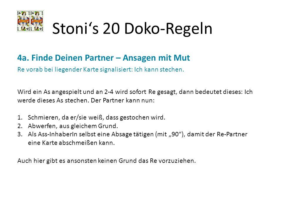 Stonis 20 Doko-Regeln 4a. Finde Deinen Partner – Ansagen mit Mut Re vorab bei liegender Karte signalisiert: Ich kann stechen. Wird ein As angespielt u
