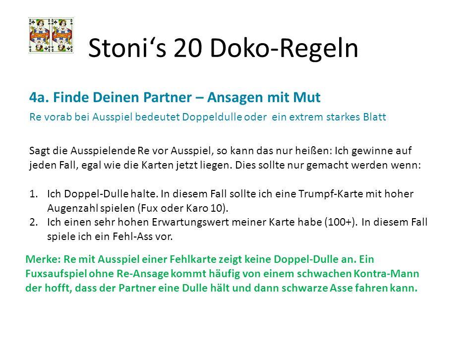Stonis 20 Doko-Regeln 4a. Finde Deinen Partner – Ansagen mit Mut Re vorab bei Ausspiel bedeutet Doppeldulle oder ein extrem starkes Blatt Sagt die Aus
