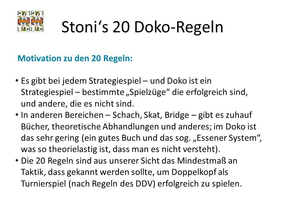 Stonis 20 Doko-Regeln Motivation zu den 20 Regeln: Es gibt bei jedem Strategiespiel – und Doko ist ein Strategiespiel – bestimmte Spielzüge die erfolg