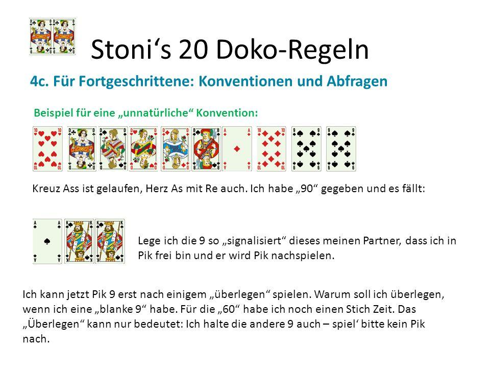 Stonis 20 Doko-Regeln 4c. Für Fortgeschrittene: Konventionen und Abfragen Beispiel für eine unnatürliche Konvention: Kreuz Ass ist gelaufen, Herz As m