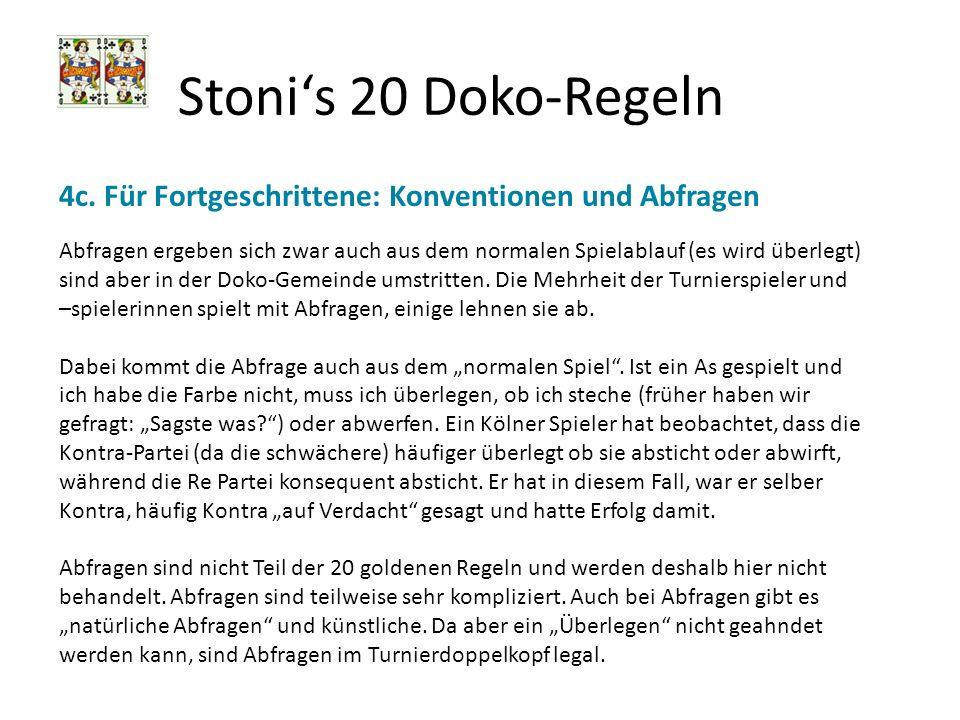 Stonis 20 Doko-Regeln 4c. Für Fortgeschrittene: Konventionen und Abfragen Abfragen ergeben sich zwar auch aus dem normalen Spielablauf (es wird überle
