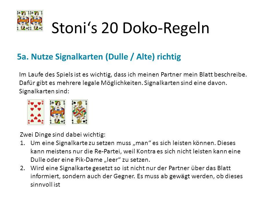 Stonis 20 Doko-Regeln 5a. Nutze Signalkarten (Dulle / Alte) richtig Im Laufe des Spiels ist es wichtig, dass ich meinen Partner mein Blatt beschreibe.