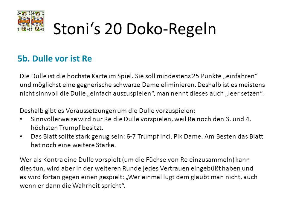 Stonis 20 Doko-Regeln 5b. Dulle vor ist Re Die Dulle ist die höchste Karte im Spiel. Sie soll mindestens 25 Punkte einfahren und möglichst eine gegner