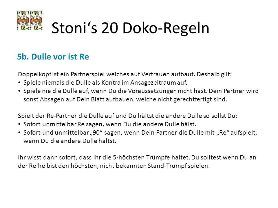 Stonis 20 Doko-Regeln 5b. Dulle vor ist Re Doppelkopf ist ein Partnerspiel welches auf Vertrauen aufbaut. Deshalb gilt: Spiele niemals die Dulle als K