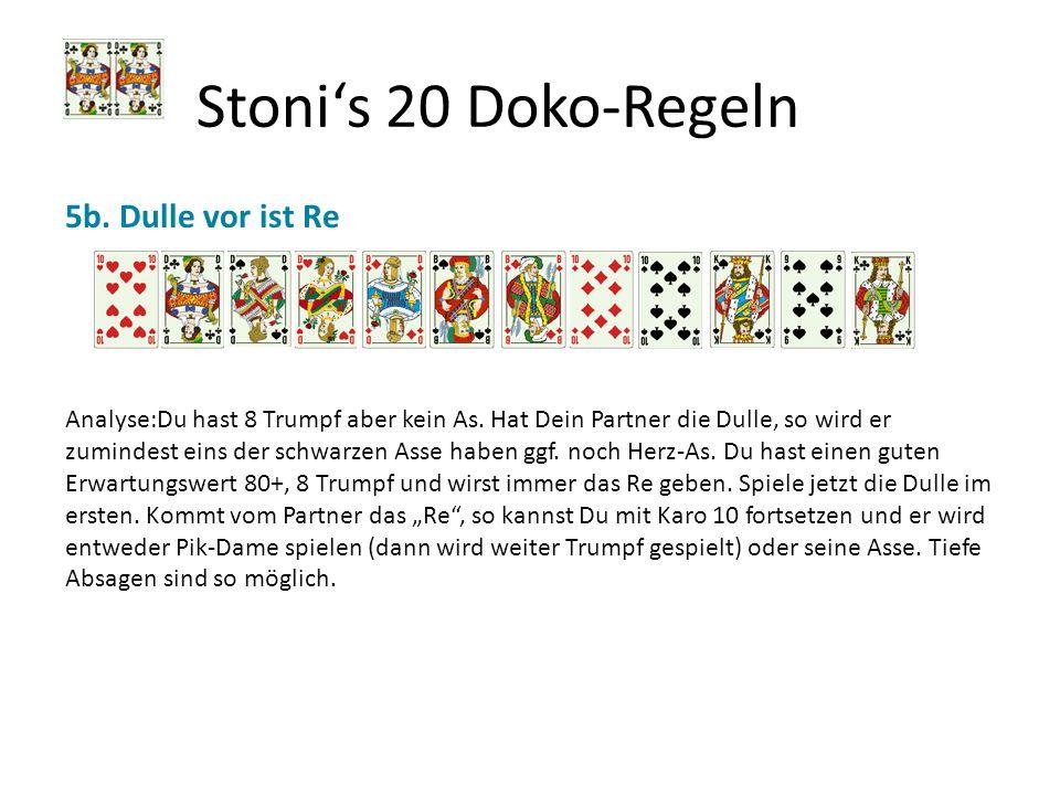 Stonis 20 Doko-Regeln 5b. Dulle vor ist Re Analyse:Du hast 8 Trumpf aber kein As. Hat Dein Partner die Dulle, so wird er zumindest eins der schwarzen