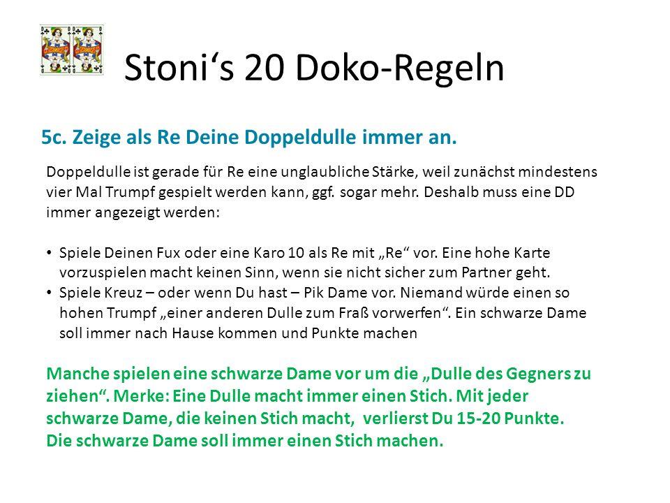 Stonis 20 Doko-Regeln 5c. Zeige als Re Deine Doppeldulle immer an. Doppeldulle ist gerade für Re eine unglaubliche Stärke, weil zunächst mindestens vi