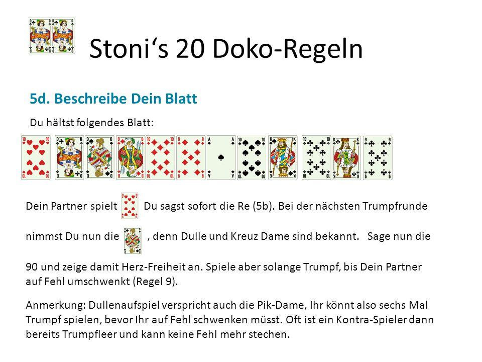 Stonis 20 Doko-Regeln 5d. Beschreibe Dein Blatt Du hältst folgendes Blatt: Dein Partner spieltDu sagst sofort die Re (5b). Bei der nächsten Trumpfrund