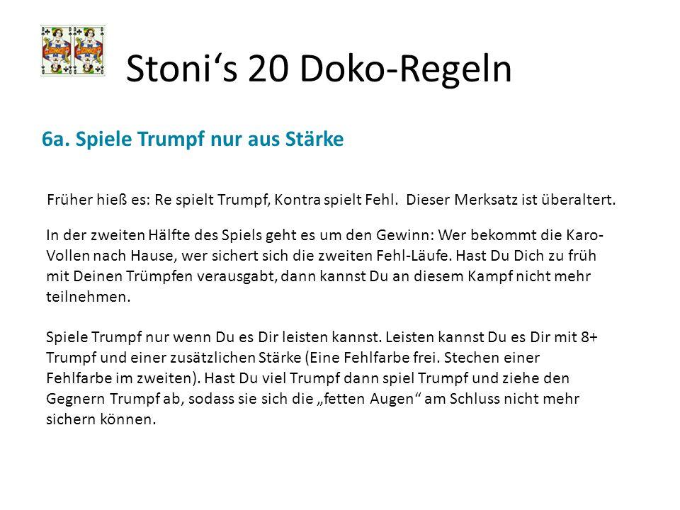 Stonis 20 Doko-Regeln 6a. Spiele Trumpf nur aus Stärke In der zweiten Hälfte des Spiels geht es um den Gewinn: Wer bekommt die Karo- Vollen nach Hause