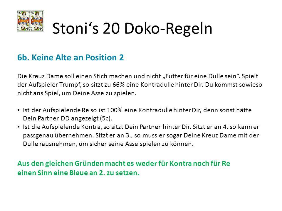 Stonis 20 Doko-Regeln 6b. Keine Alte an Position 2 Die Kreuz Dame soll einen Stich machen und nicht Futter für eine Dulle sein. Spielt der Aufspieler