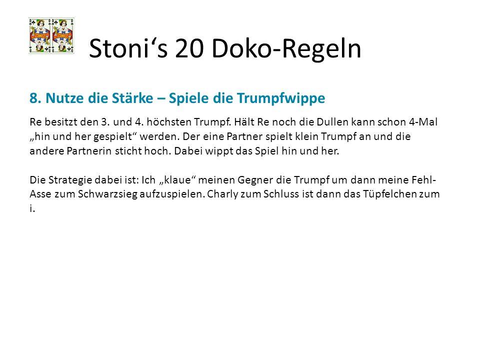 Stonis 20 Doko-Regeln 8. Nutze die Stärke – Spiele die Trumpfwippe Re besitzt den 3. und 4. höchsten Trumpf. Hält Re noch die Dullen kann schon 4-Mal