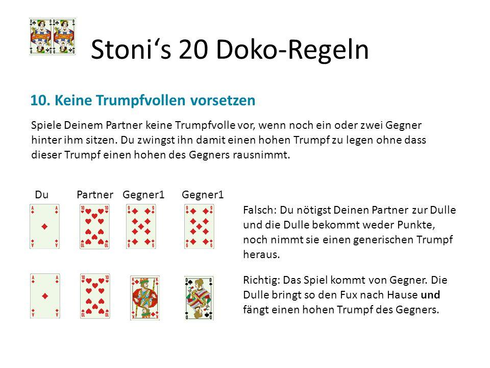 Stonis 20 Doko-Regeln 10. Keine Trumpfvollen vorsetzen Spiele Deinem Partner keine Trumpfvolle vor, wenn noch ein oder zwei Gegner hinter ihm sitzen.