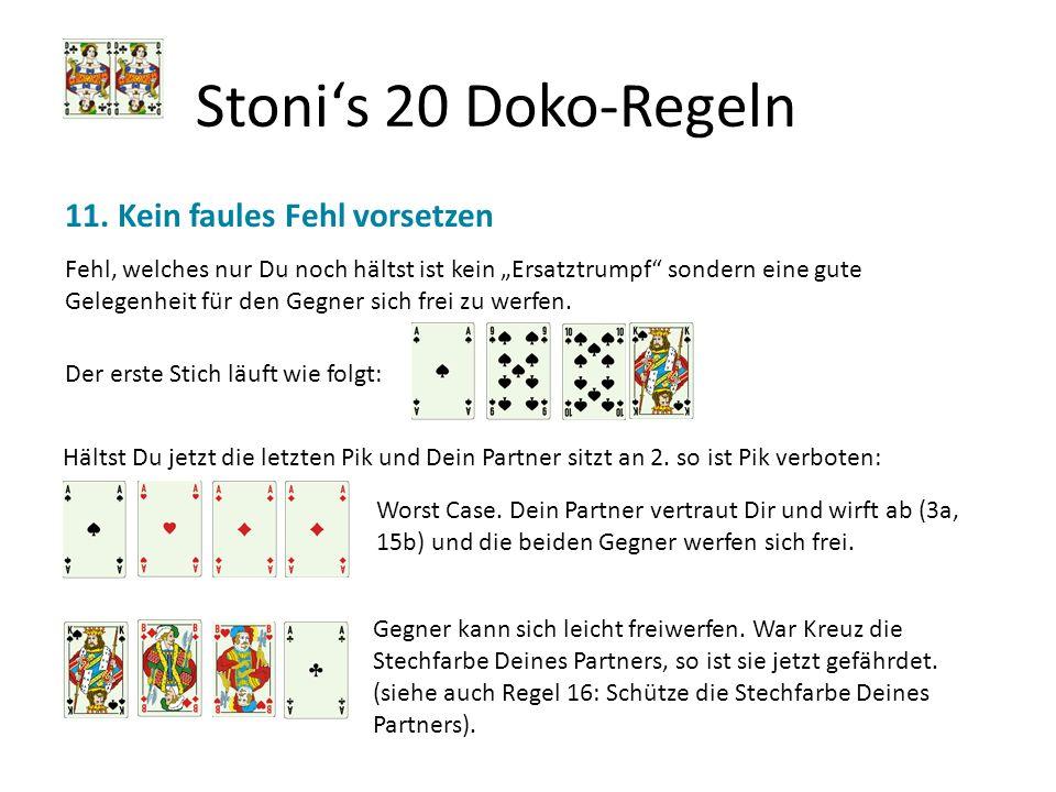 Stonis 20 Doko-Regeln 11. Kein faules Fehl vorsetzen Hältst Du jetzt die letzten Pik und Dein Partner sitzt an 2. so ist Pik verboten: Fehl, welches n