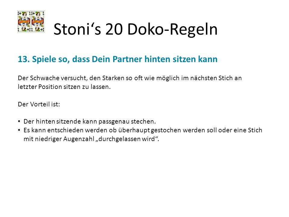 Stonis 20 Doko-Regeln 13. Spiele so, dass Dein Partner hinten sitzen kann Der Schwache versucht, den Starken so oft wie möglich im nächsten Stich an l