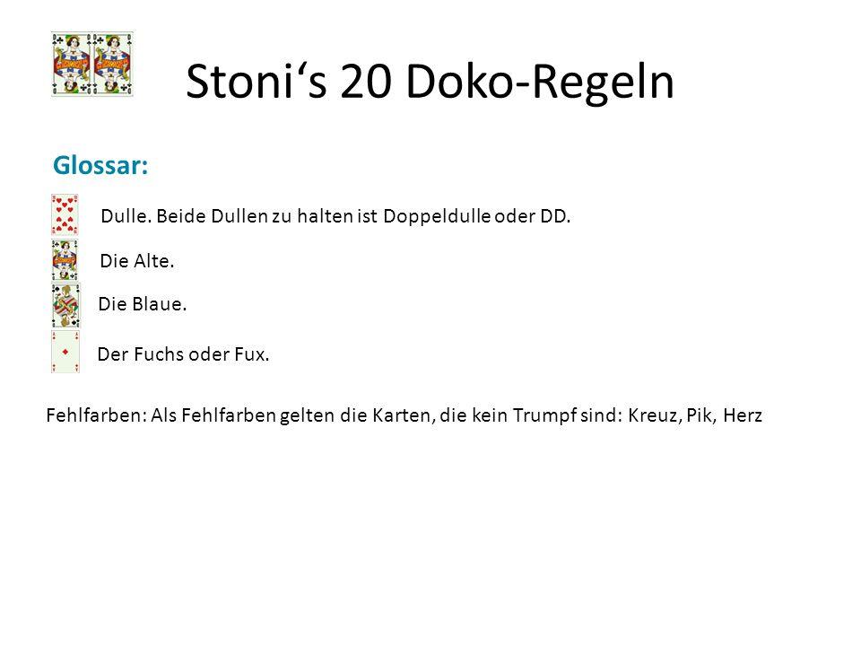 Stonis 20 Doko-Regeln Glossar: Dulle. Beide Dullen zu halten ist Doppeldulle oder DD. Die Alte. Die Blaue. Der Fuchs oder Fux. Fehlfarben: Als Fehlfar