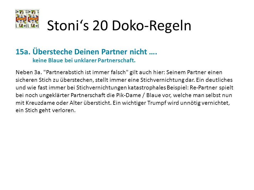 Stonis 20 Doko-Regeln 15a. Übersteche Deinen Partner nicht …. keine Blaue bei unklarer Partnerschaft. Neben 3a.