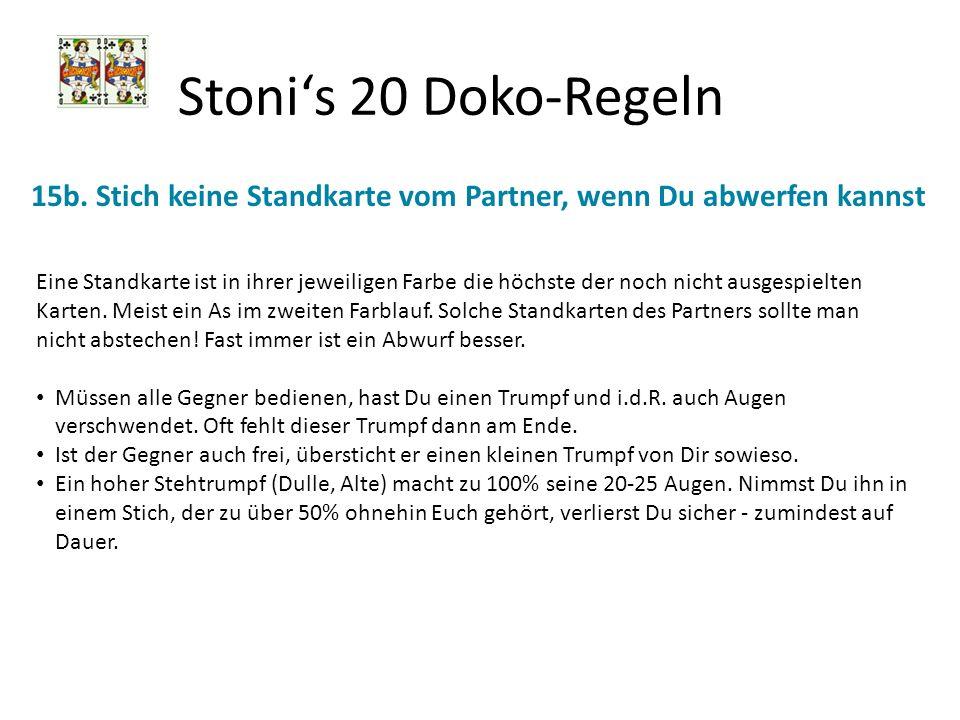 Stonis 20 Doko-Regeln 15b. Stich keine Standkarte vom Partner, wenn Du abwerfen kannst Eine Standkarte ist in ihrer jeweiligen Farbe die höchste der n