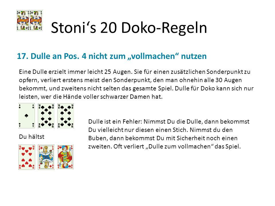 Stonis 20 Doko-Regeln 17. Dulle an Pos. 4 nicht zum vollmachen nutzen Eine Dulle erzielt immer leicht 25 Augen. Sie für einen zusätzlichen Sonderpunkt