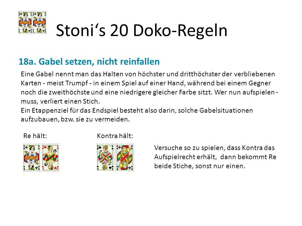 Stonis 20 Doko-Regeln 18a. Gabel setzen, nicht reinfallen Eine Gabel nennt man das Halten von höchster und dritthöchster der verbliebenen Karten - mei