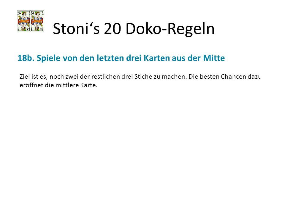 Stonis 20 Doko-Regeln 18b. Spiele von den letzten drei Karten aus der Mitte Ziel ist es, noch zwei der restlichen drei Stiche zu machen. Die besten Ch