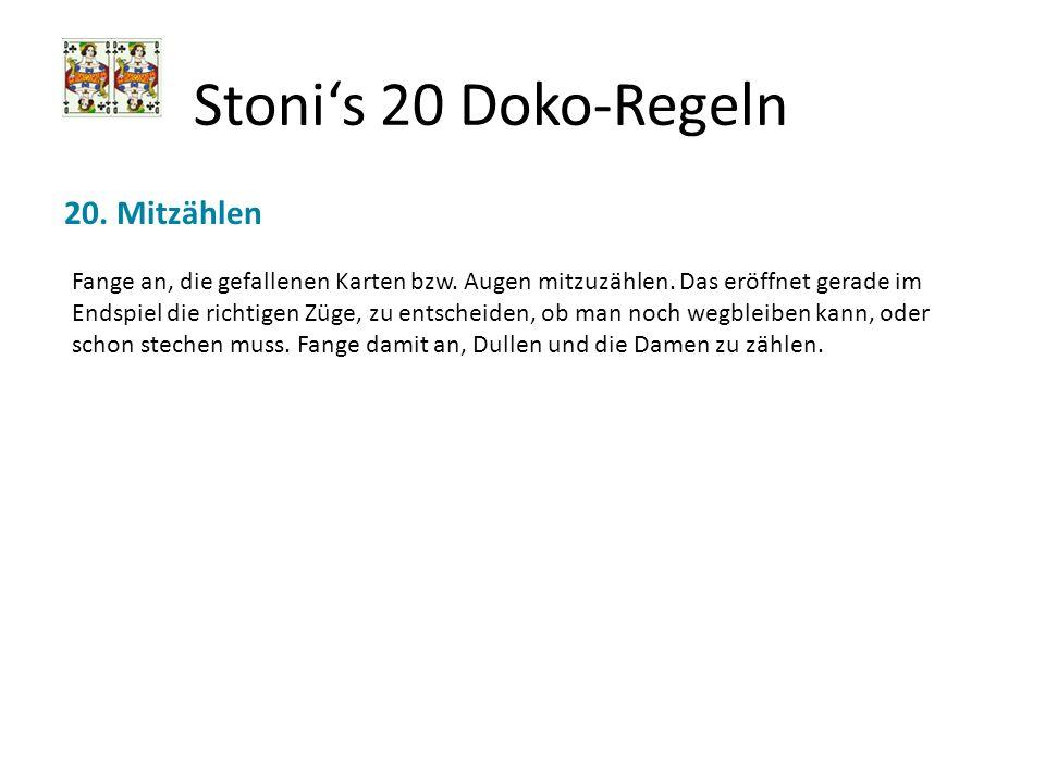 Stonis 20 Doko-Regeln 20. Mitzählen Fange an, die gefallenen Karten bzw. Augen mitzuzählen. Das eröffnet gerade im Endspiel die richtigen Züge, zu ent