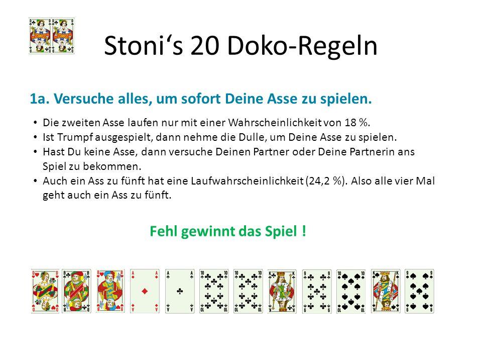 Stonis 20 Doko-Regeln 1a. Versuche alles, um sofort Deine Asse zu spielen. Die zweiten Asse laufen nur mit einer Wahrscheinlichkeit von 18 %. Ist Trum