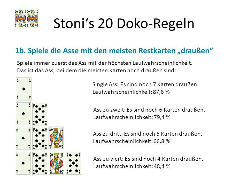 Stonis 20 Doko-Regeln 1b. Spiele die Asse mit den meisten Restkarten draußen Spiele immer zuerst das Ass mit der höchsten Laufwahrscheinlichkeit. Das