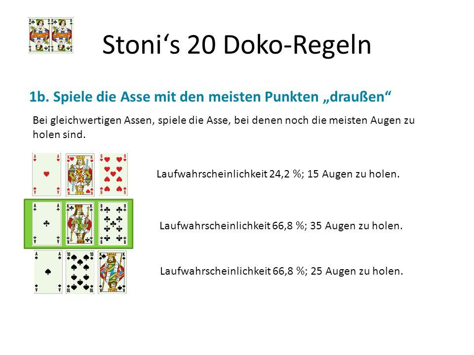Stonis 20 Doko-Regeln Bei gleichwertigen Assen, spiele die Asse, bei denen noch die meisten Augen zu holen sind. Laufwahrscheinlichkeit 24,2 %; 15 Aug
