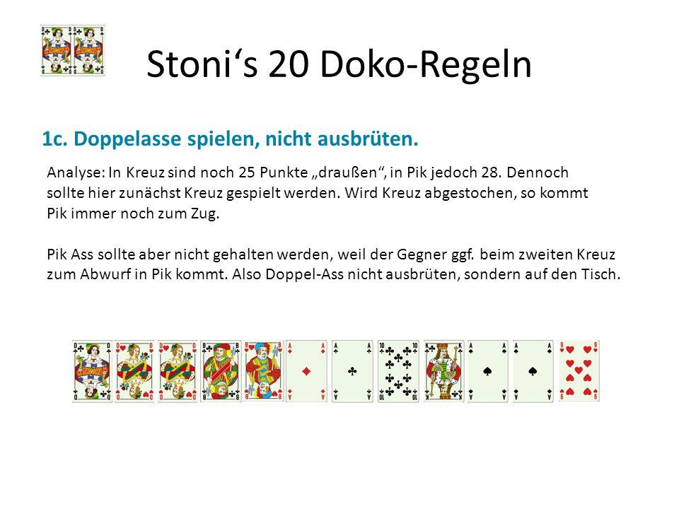 Stonis 20 Doko-Regeln 1c. Doppelasse spielen, nicht ausbrüten. Analyse: In Kreuz sind noch 25 Punkte draußen, in Pik jedoch 28. Dennoch sollte hier zu
