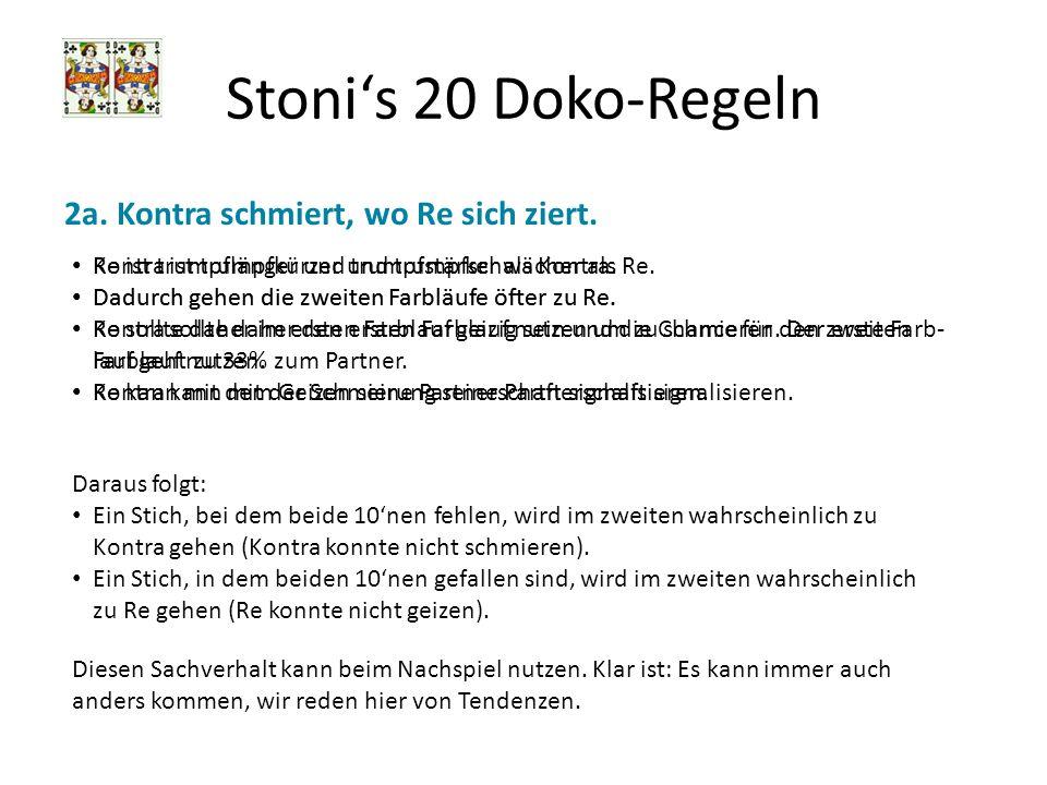 Stonis 20 Doko-Regeln 2a. Kontra schmiert, wo Re sich ziert. Kontra ist trumpfkürzer und trumpfschwächer als Re. Dadurch gehen die zweiten Farbläufe ö