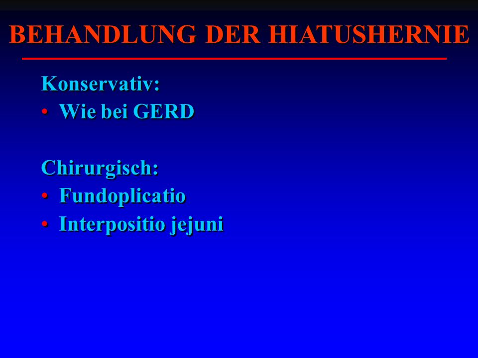 Konservativ: Wie bei GERD Chirurgisch: Fundoplicatio Interpositio jejuni Konservativ: Wie bei GERD Chirurgisch: Fundoplicatio Interpositio jejuni BEHA