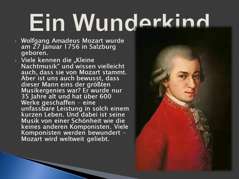 Wolfgang Amadeus Mozart wurde am 27 Januar 1756 in Salzburg geboren. Viele kennen die Kleine Nachtmusik und wissen vielleicht auch, dass sie von Mozar