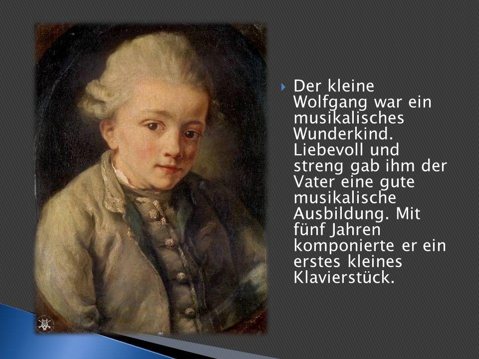 Der kleine Wolfgang war ein musikalisches Wunderkind. Liebevoll und streng gab ihm der Vater eine gute musikalische Ausbildung. Mit fünf Jahren kompon