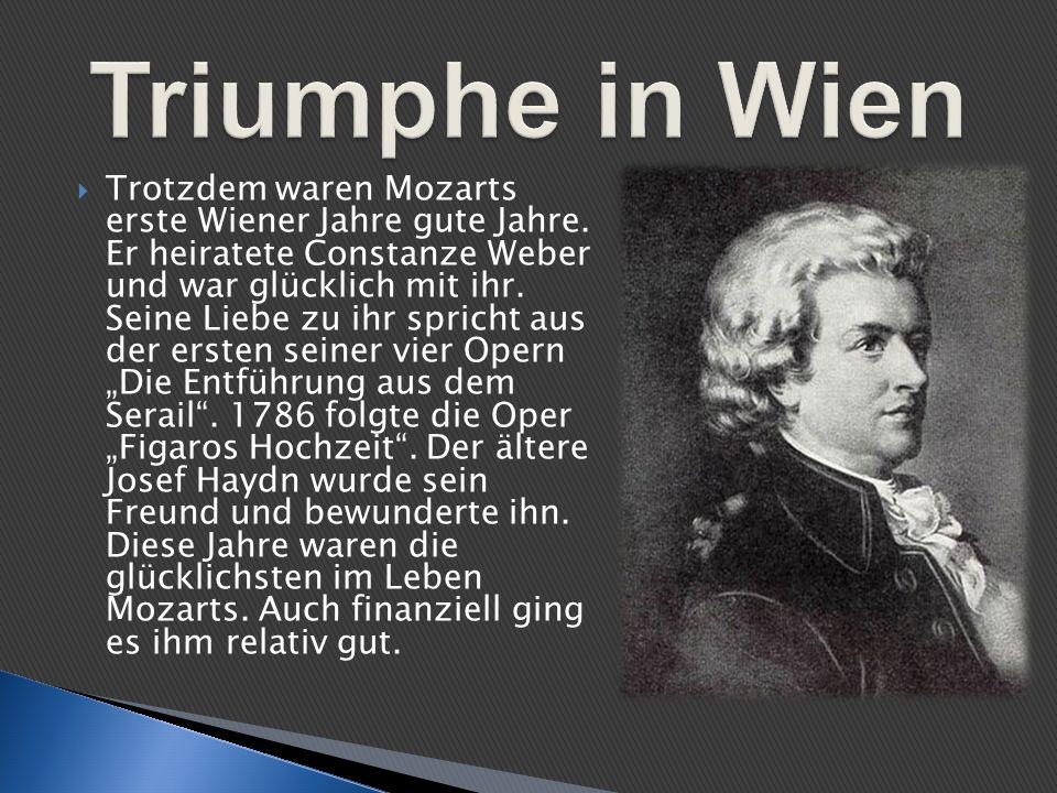 Trotzdem waren Mozarts erste Wiener Jahre gute Jahre. Er heiratete Constanze Weber und war glücklich mit ihr. Seine Liebe zu ihr spricht aus der erste