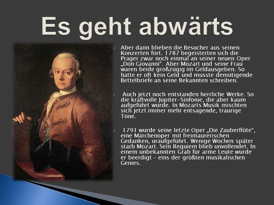 Aber dann blieben die Besucher aus seinen Konzerten fort. 1787 begeisterten sich die Prager zwar noch einmal an seiner neuen Oper Don Giovanni. Aber M