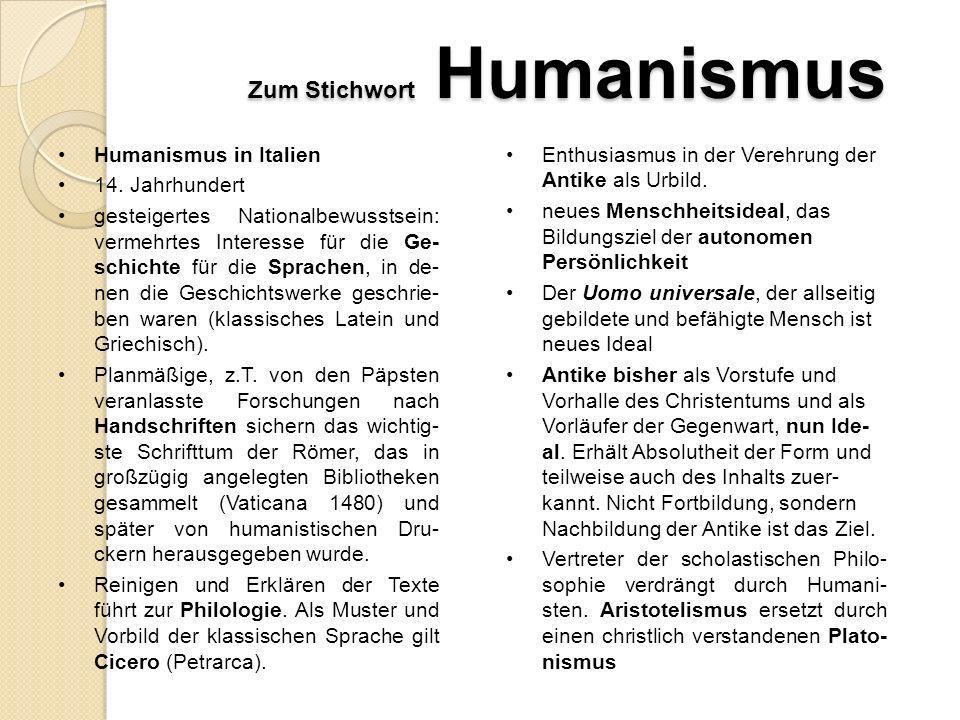 Zum Stichwort Humanismus Humanismus = fortschrittliches, sich vom Mittelalter abwendendes geistiges Klima Man unterscheidet zwischen der Renaissance als dem umfassenden kulturellen und sozialen Wandel zwischen MA und NZ und dem Humanismus als der Bildungsbewegung, die ihm zugrundeliegt.