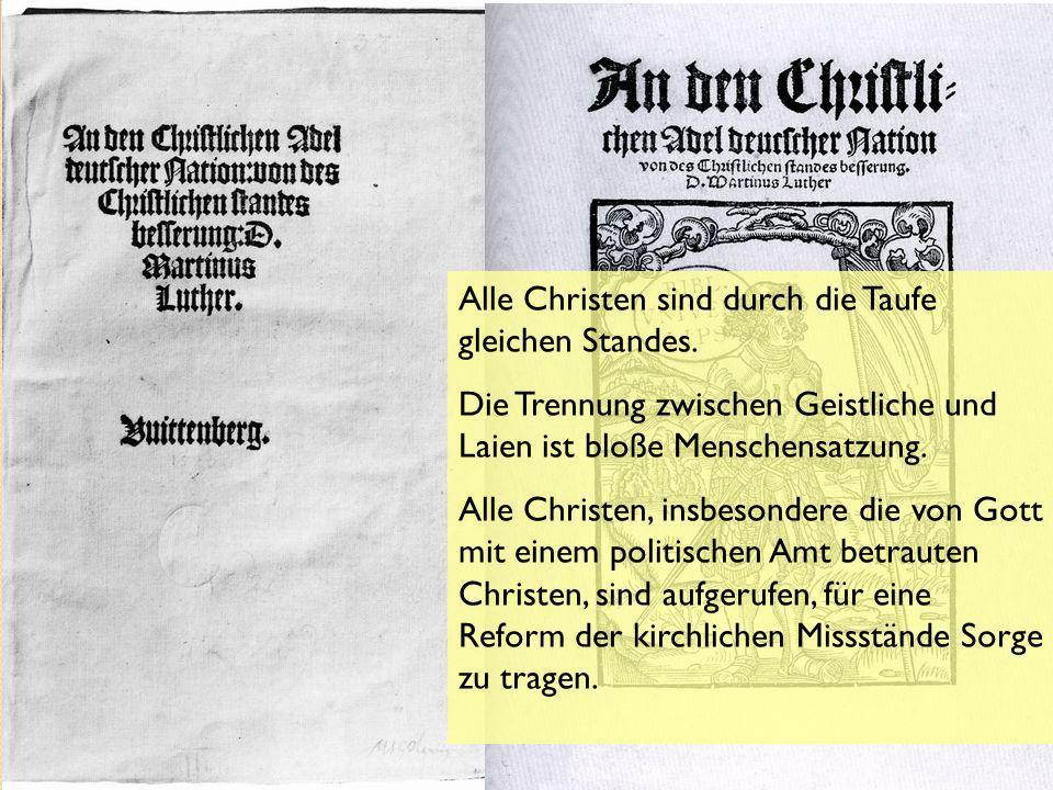 die Reformschriften Martin Luthers aus dem Jahre 1520 An den christlichen Adel von des christlichen Standes Besserung Allgemeines Priestertum aller Getauften Von der Babylonischen Gefangenschaft der Kirche De captivitate Babylonica ecclesiae.