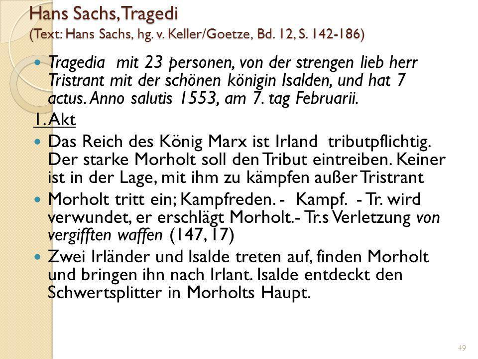 48 Hans Sachs und Tristan Insges. sechs Meisterlieder, autograph erhalten im 12. und 13. Meistergesangbuch (heute im Ratsarchiv Zwickau).von 1551/53 (