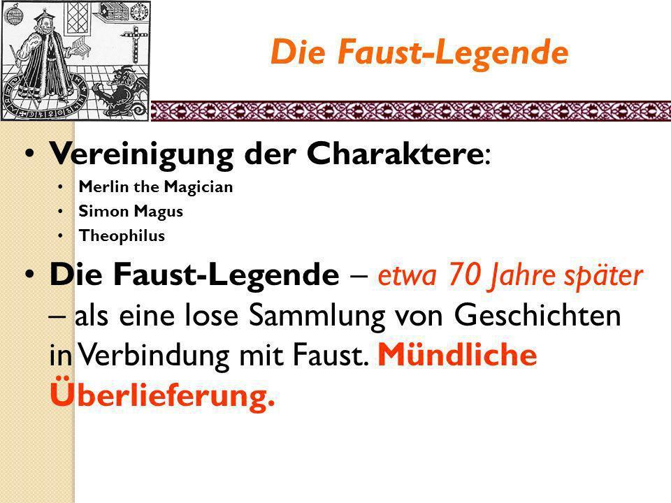 Die Faust-Legende Faust war ein Mensch der Renaissance, aktiv in allen Bereichen der Wissenschaften. Viele ähnliche Charaktere der Zeit: Theophrastus