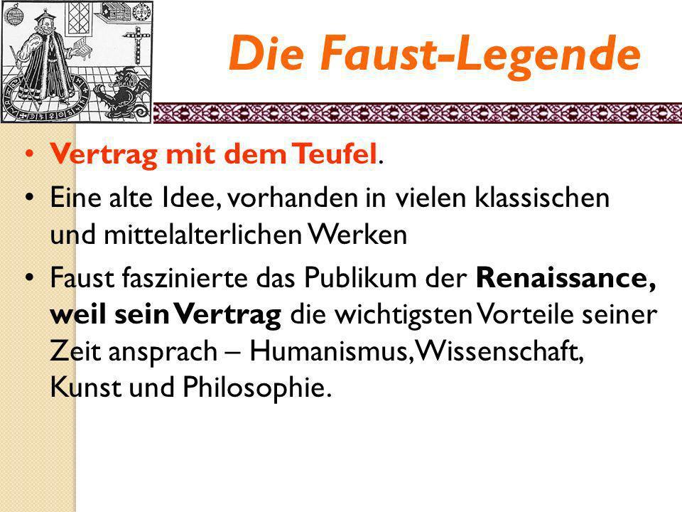 Die Sage von Faust Die erste Fassung des Faust wurde 1587 in Frankfurt von Johann Spies veröffentlicht: Historia von D. Johann Fausten dem weitbeschre