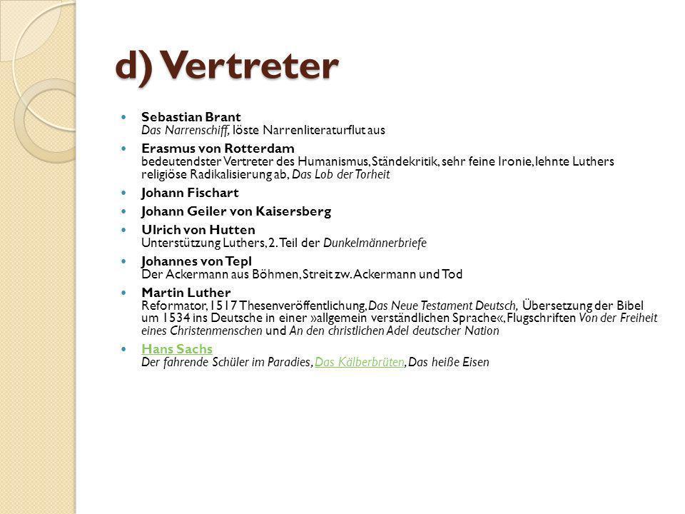 c) literarische Formen Meistersang (entstanden aus dem höfischen Minnesang), Volkslied (entstanden aus der niederen Minne) Helden-, Ritter-, Abenteuerromane Fabeln, Novellen, Schwänke, Fazetien (gesammelt und gebündelt herausgegeben) Andachts-, Gebets-, Sterbebüchlein Streitgespräche, Fastnachtspiele (Verspottung), Narrenliteratur (Till Eulenspiegel) Volksbücher (Historia von D.