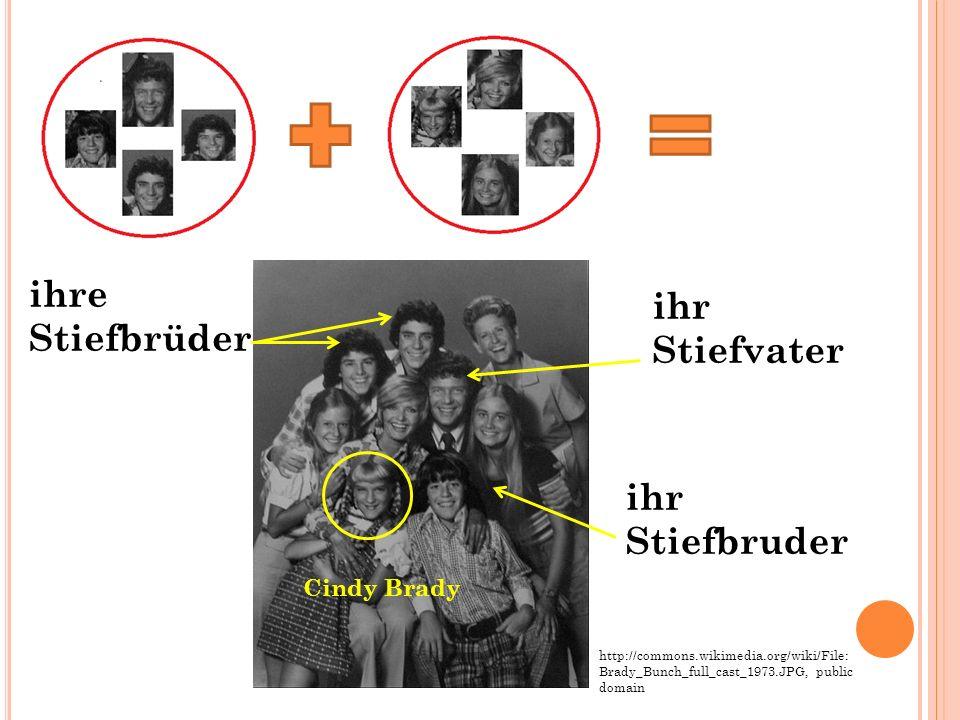 ihr Stiefvater ihr Stiefbruder ihre Stiefbrüder http://commons.wikimedia.org/wiki/File: Brady_Bunch_full_cast_1973.JPG, public domain Cindy Brady