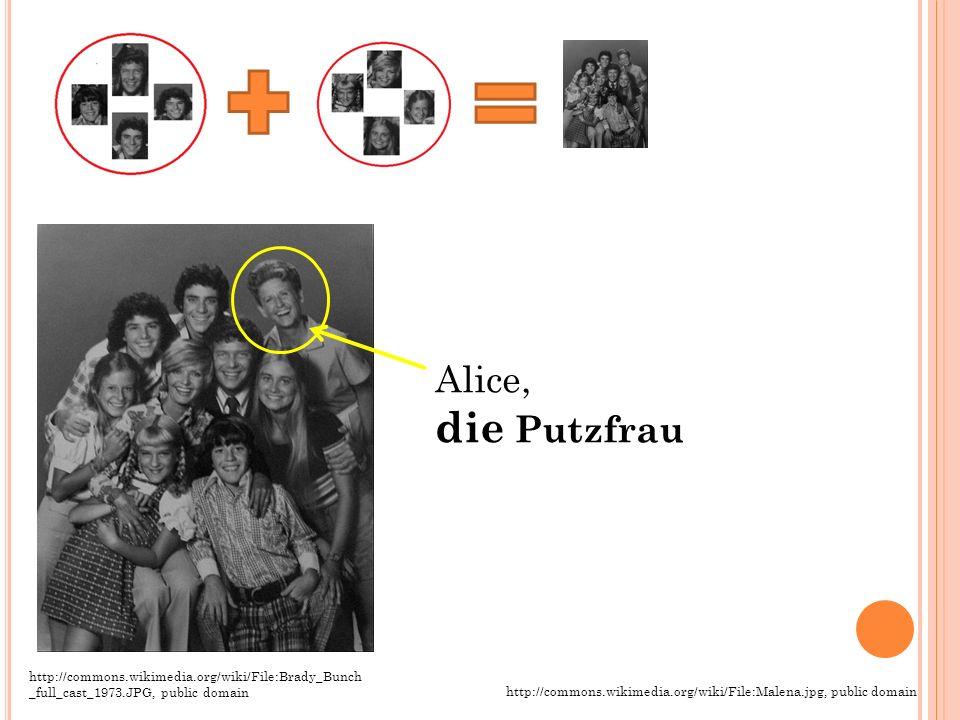 Alice, die Putzfrau http://commons.wikimedia.org/wiki/File:Brady_Bunch _full_cast_1973.JPG, public domain http://commons.wikimedia.org/wiki/File:Malen