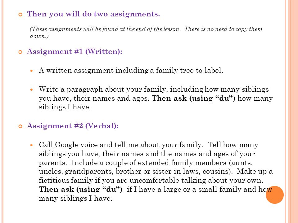 Then you will do two assignments. (These assignments will be found at the end of the lesson. There is no need to copy them down.) Assignment #1 (Writt