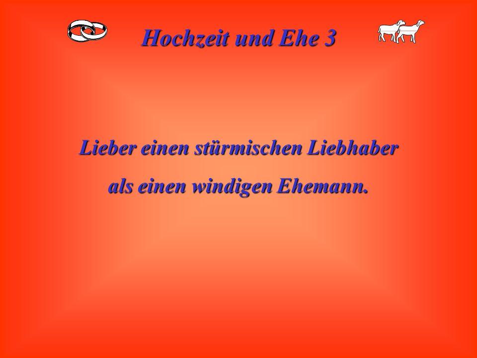 Hochzeit und Ehe 3 Lieber den fleißigen Bock zum Gärtner als den faulen zum Ehemann.