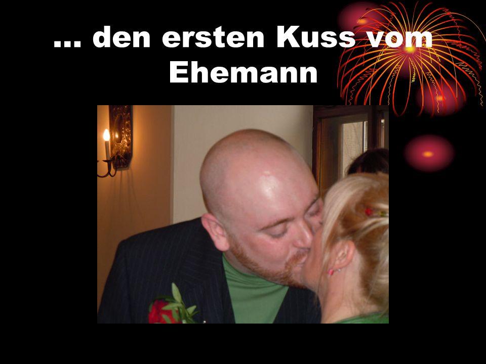 … den ersten Kuss vom Ehemann