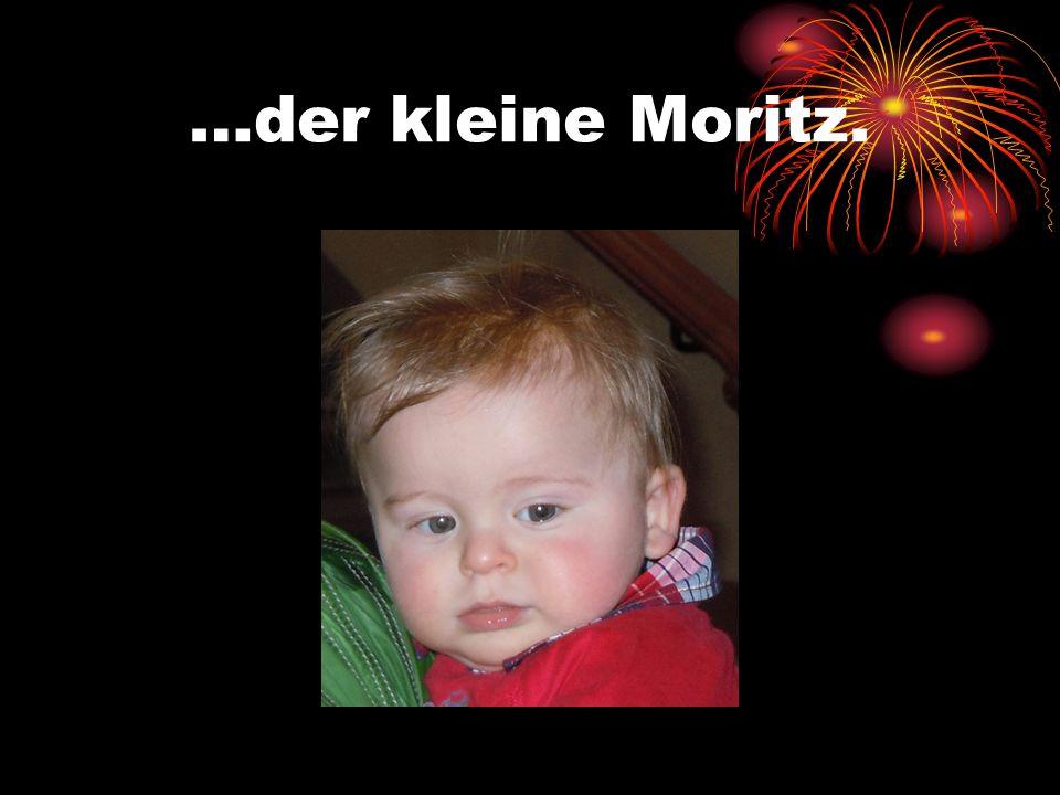 …der kleine Moritz.