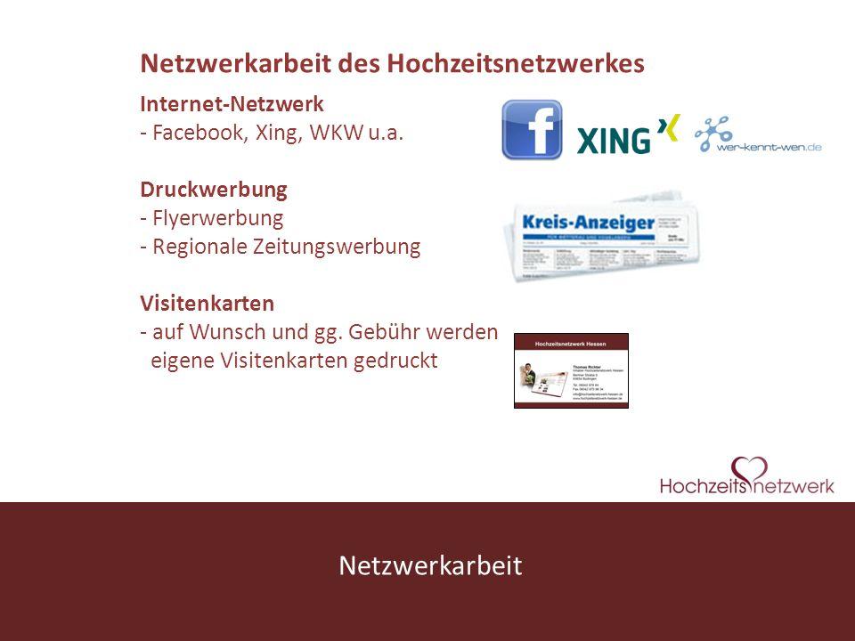 www.hochzeitsnetzwerk.de Netzwerkarbeit Netzwerkarbeit des Hochzeitsnetzwerkes Internet-Netzwerk - Facebook, Xing, WKW u.a. Druckwerbung - Flyerwerbun