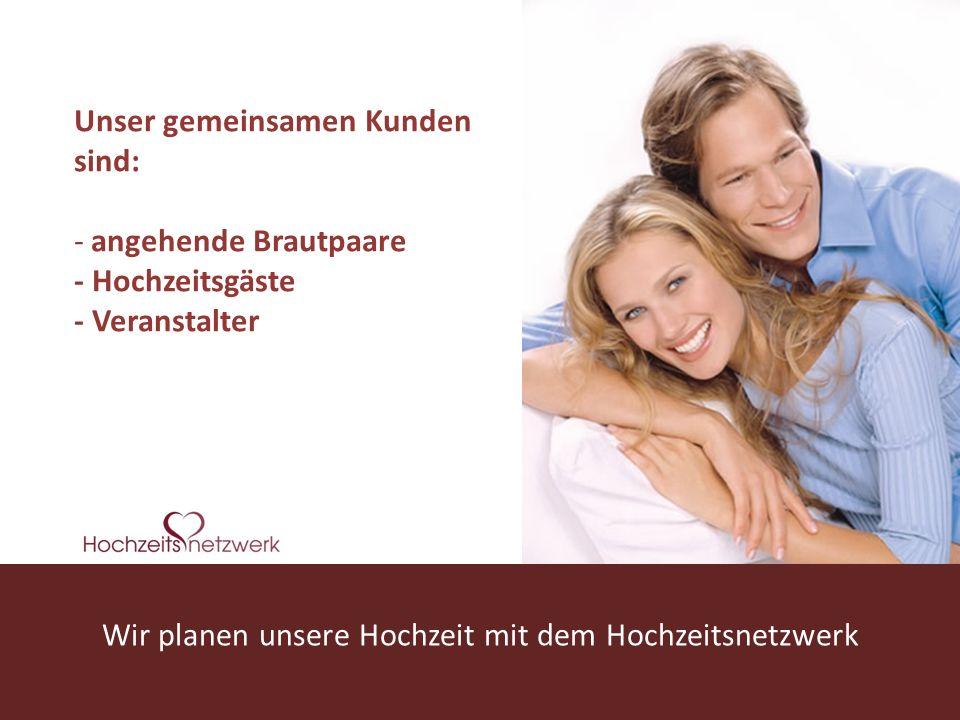 www.hochzeitsnetzwerk.de Wir planen unsere Hochzeit mit dem Hochzeitsnetzwerk Unser gemeinsamen Kunden sind: - angehende Brautpaare - Hochzeitsgäste - Veranstalter -